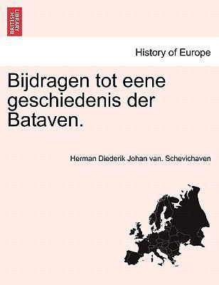 Bijdragen Tot Eene Geschiedenis Der Bataven. 9781241460648