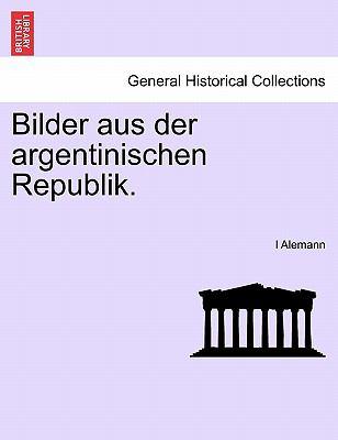 Bilder Aus Der Argentinischen Republik. 9781241429928