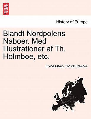 Blandt Nordpolens Naboer. Med Illustrationer AF Th. Holmboe, Etc. 9781241421366
