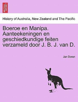 Boeroe En Manipa. Aanteekeningen En Geschiedkundige Feiten Verzameld Door J. B. J. Van D. 9781241425760