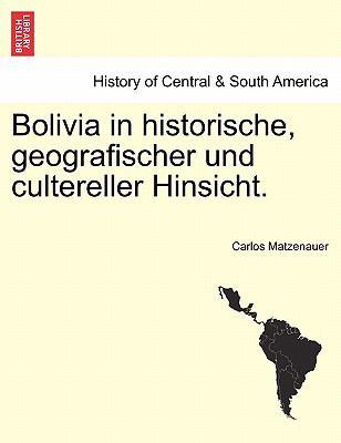 Bolivia in Historische, Geografischer Und Cultereller Hinsicht. 9781241469870