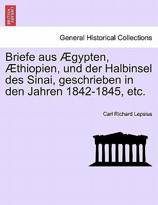 Briefe Aus Gypten, Thiopien, Und Der Halbinsel Des Sinai, Geschrieben in Den Jahren 1842-1845, Etc. 9781241312824