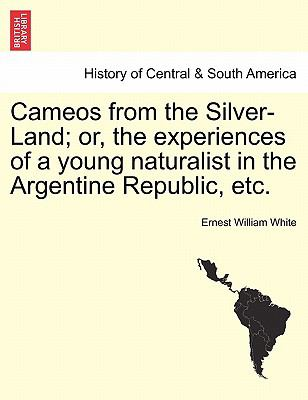 Cameos from the Silver-Land; Or, the Experiences of a Young Naturalist in the Argentine Republic, Etc. 9781241441661