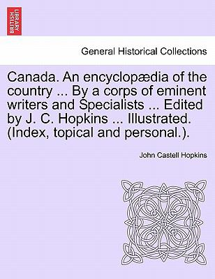 Canada. an Encyclopedia of the Country ... by a Corps of Eminent Writers and Specialists ... Edited by J. C. Hopkins ... Illustrated. (Index, Topical 9781241416300