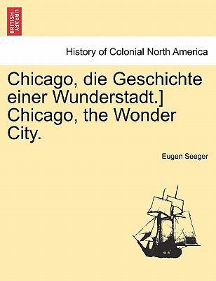 Chicago, Die Geschichte Einer Wunderstadt.] Chicago, the Wonder City. 9781241338329