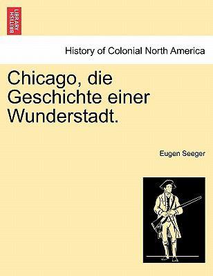 Chicago, Die Geschichte Einer Wunderstadt. 9781241420154