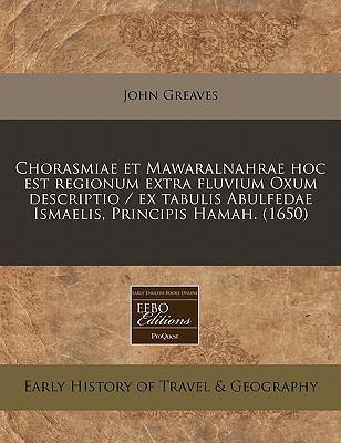 Chorasmiae Et Mawaralnahrae Hoc Est Regionum Extra Fluvium Oxum Descriptio / Ex Tabulis Abulfedae Ismaelis, Principis Hamah. (1650)