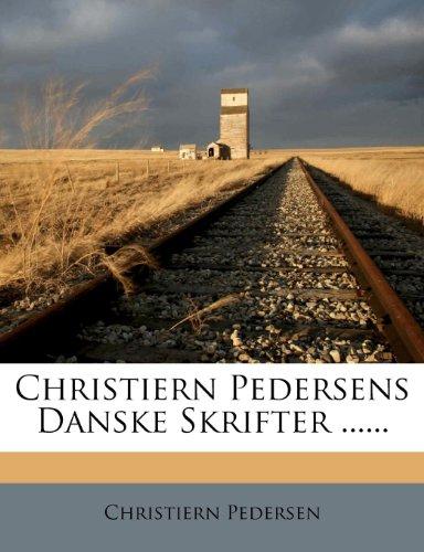 Christiern Pedersens Danske Skrifter ...... 9781247358444