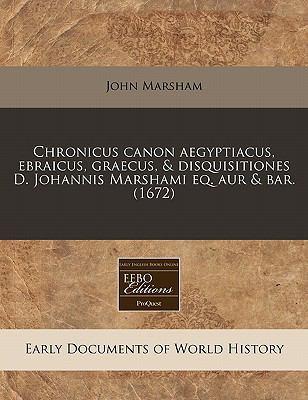 Chronicus Canon Aegyptiacus, Ebraicus, Graecus, & Disquisitiones D. Johannis Marshami Eq. Aur & Bar. (1672) 9781240842438
