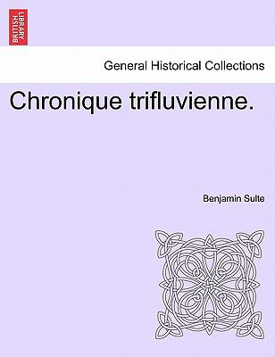 Chronique Trifluvienne. 9781241419424