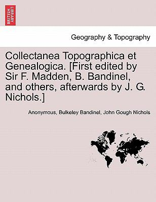 Collectanea Topographica Et Genealogica. [First Edited by Sir F. Madden, B. Bandinel, and Others, Afterwards by J. G. Nichols.] 9781240906697