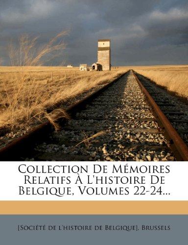 Collection de M Moires Relatifs L'Histoire de Belgique, Volumes 22-24... 9781247395791