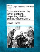 Commentaries on the Law of Scotland, Respecting Trial for Crimes. Volume 2 of 2