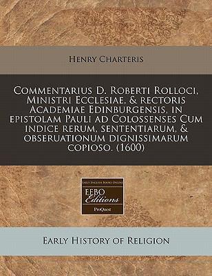 Commentarius D. Roberti Rolloci, Ministri Ecclesiae, & Rectoris Academiae Edinburgensis, in Epistolam Pauli Ad Colossenses Cum Indice Rerum, Sententia