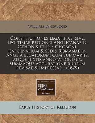 Constitutiones Legatinae, Sive, Legitimae Regionis Anglicanae D. Othonis Et D. Othoboni, Cardinalium & Sedis Romanae in Anglia Legatorum: Cum Summarii 9781240861347