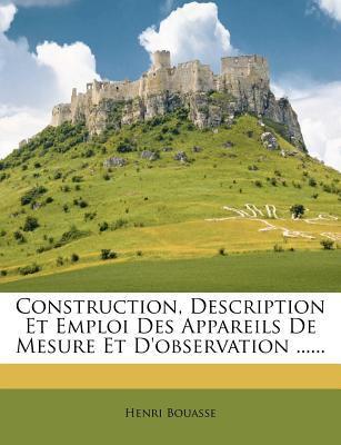 Construction, Description Et Emploi Des Appareils de Mesure Et D'Observation ...... 9781247491929