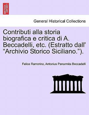 Contributi Alla Storia Biografica E Critica Di A. Beccadelli, Etc. (Estratto Dall'