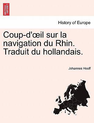 Coup-D' Il Sur La Navigation Du Rhin. Traduit Du Hollandais. 9781241379650