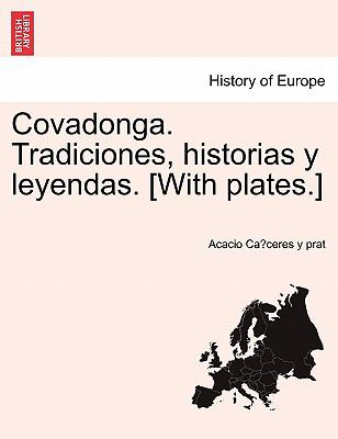 Covadonga. Tradiciones, Historias y Leyendas. [With Plates.] 9781241356804