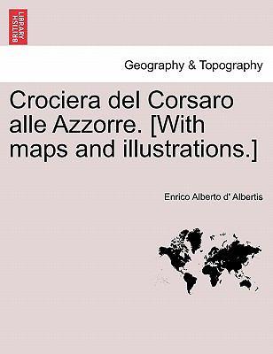 Crociera del Corsaro Alle Azzorre. [With Maps and Illustrations.] 9781241350246