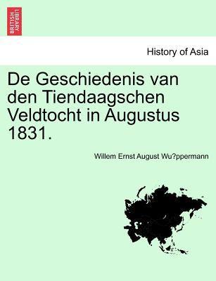 de Geschiedenis Van Den Tiendaagschen Veldtocht in Augustus 1831. 9781241464486