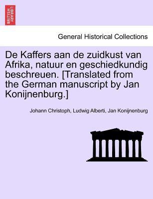 de Kaffers Aan de Zuidkust Van Afrika, Natuur En Geschiedkundig Beschreuen. [Translated from the German Manuscript by Jan Konijnenburg.] 9781241330552