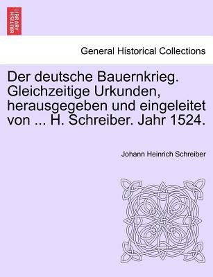 Der Deutsche Bauernkrieg. Gleichzeitige Urkunden, Herausgegeben Und Eingeleitet Von ... H. Schreiber. Jahr 1524. 9781241466282