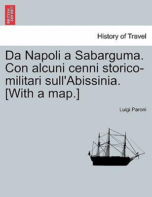 Da Napoli a Sabarguma. Con Alcuni Cenni Storico-Militari Sull'abissinia. [With a Map.] 9781241509873