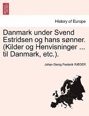Danmark Under Svend Estridsen Og Hans S Nner. (Kilder Og Henvisninger ... Til Danmark, Etc.). 9781241464585