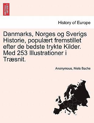 Danmarks, Norges Og Sverigs Historie, Popul Rt Fremstillet Efter de Bedste Trykte Kilder. Med 253 Illustrationer I Tr Snit. 9781241531812