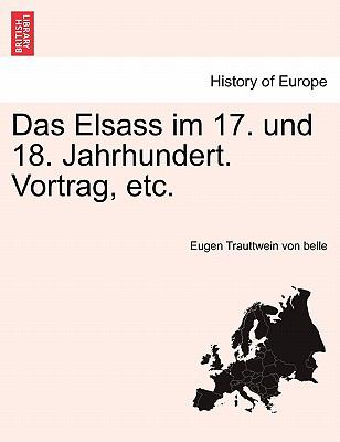 Das Elsass Im 17. Und 18. Jahrhundert. Vortrag, Etc. 9781241543952