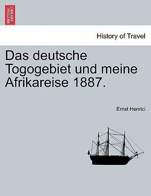 Das Deutsche Togogebiet Und Meine Afrikareise 1887. 9781241330002