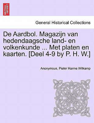 de Aardbol. Magazijn Van Hedendaagsche Land- En Volkenkunde ... Met Platen En Kaarten. [Deel 4-9 by P. H. W.] 9781241458386