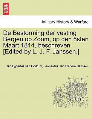 de Bestorming Der Vesting Bergen Op Zoom, Op Den 8sten Maart 1814, Beschreven. [Edited by L. J. F. Janssen.] 9781241538842