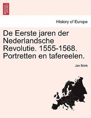 de Eerste Jaren Der Nederlandsche Revolutie. 1555-1568. Portretten En Tafereelen. 9781241538576