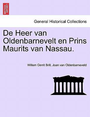 de Heer Van Oldenbarnevelt En Prins Maurits Van Nassau. 9781241538347