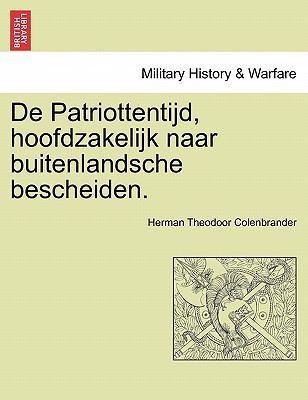 de Patriottentijd, Hoofdzakelijk Naar Buitenlandsche Bescheiden. 9781241560218