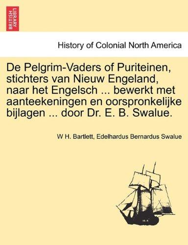 de Pelgrim-Vaders of Puriteinen, Stichters Van Nieuw Engeland, Naar Het Engelsch ... Bewerkt Met Aanteekeningen En Oorspronkelijke Bijlagen ... Door D 9781241554477