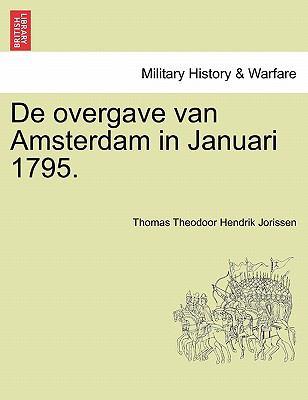 de Overgave Van Amsterdam in Januari 1795. 9781241464530