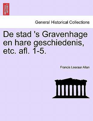de Stad 's Gravenhage En Hare Geschiedenis, Etc. Afl. 1-5. 9781241412616