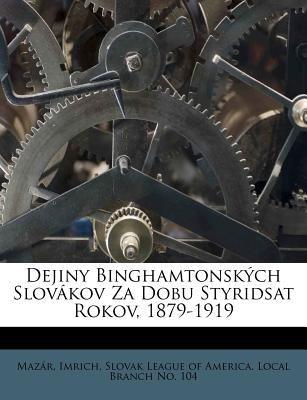 Dejiny Binghamtonsk Ch Slov Kov Za Dobu Styridsat Rokov, 1879-1919 9781246460117