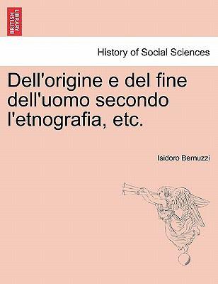 Dell'origine E del Fine Dell'uomo Secondo L'Etnografia, Etc. 9781241571467