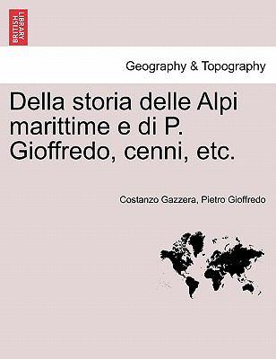 Della Storia Delle Alpi Marittime E Di P. Gioffredo, Cenni, Etc. 9781241343309