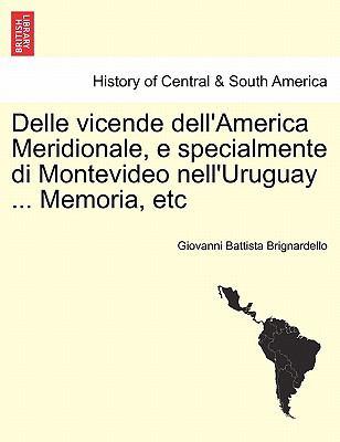 Delle Vicende Dell'america Meridionale, E Specialmente Di Montevideo Nell'uruguay ... Memoria, Etc 9781241409319