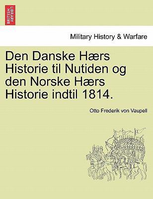 Den Danske H RS Historie Til Nutiden Og Den Norske H RS Historie Indtil 1814. 9781241539238