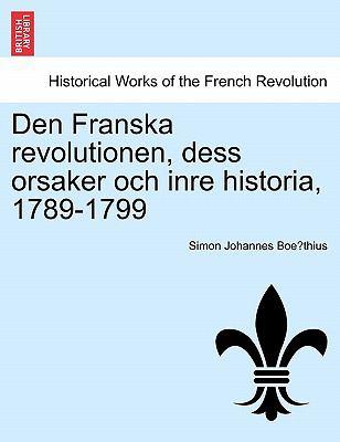 Den Franska Revolutionen, Dess Orsaker Och Inre Historia, 1789-1799 9781241453558