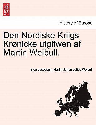Den Nordiske Kriigs Kr Nicke Utgifwen AF Martin Weibull. 9781241539702