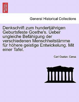 Denkschrift Zum Hundertj Hrigen Geburtsfeste Goethe's. Ueber Ungleiche Bef Higung Der Verschiedenen Menschheitst Mme Fur H Here Geistige Entwickelung. 9781241347703