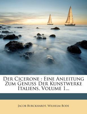 Der Cicerone: Eine Anleitung Zum Genuss Der Kunstwerke Italiens, Volume 1... 9781247909936