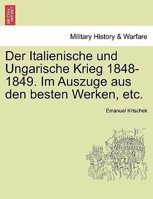 Der Italienische Und Ungarische Krieg 1848-1849. Im Auszuge Aus Den Besten Werken, Etc. 9781241536770